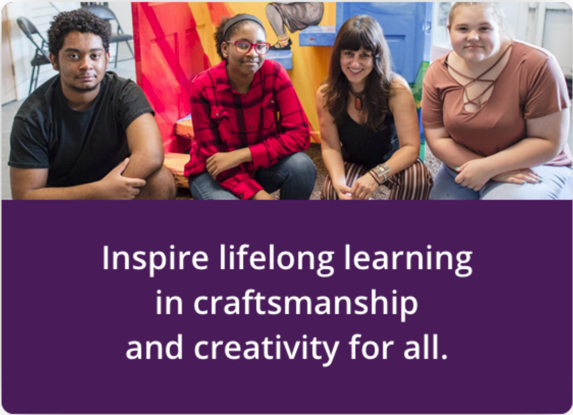 Inspire lifelong learning in craftsmanship and creativity for all.